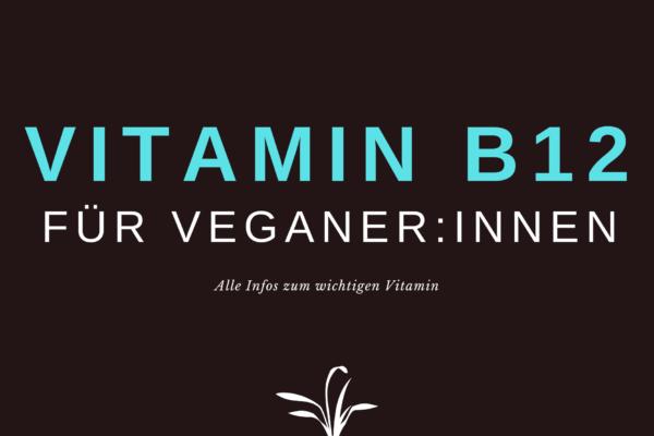 Vitamin B12 bei veganer Ernährung – ein Risikofaktor?