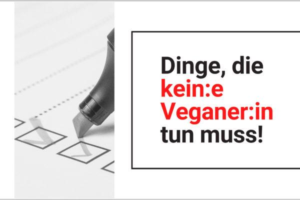 Das musst du nicht als Veganer:in tun!