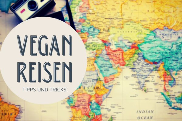 Veganes Reisen – du hast 4 Möglichkeiten